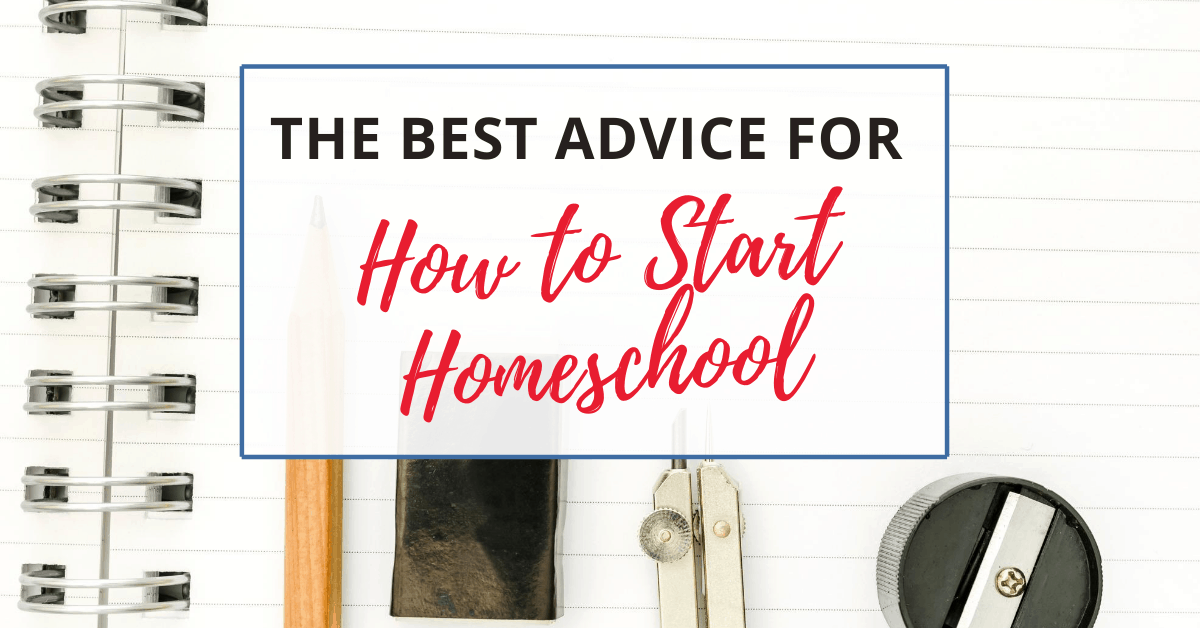 the best advice for how to start home school