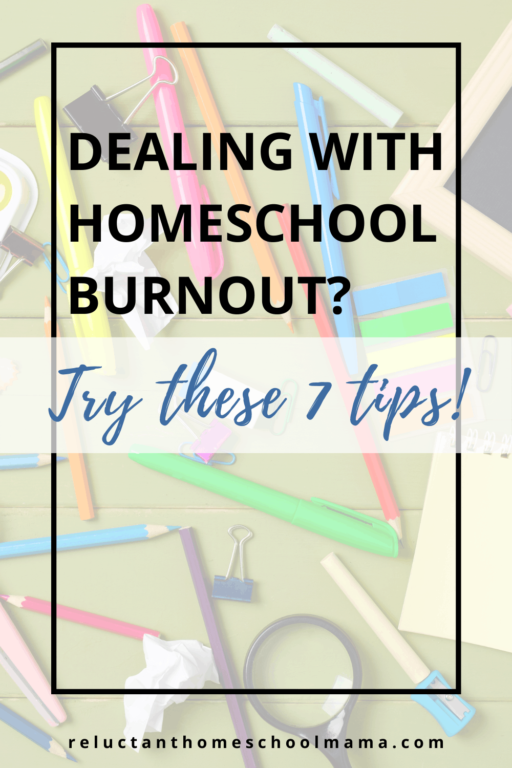 Dealing with Homeschool Burnout? You Need These 7 Great Tips!