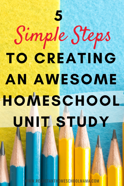 5 simple steps to learn how to create a homeschool unit study